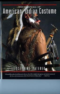 Encyclopedia of American Indian Costume By Paterek, Josephine