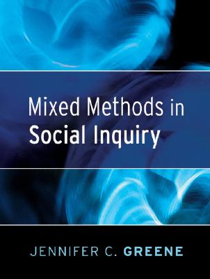 Mixed Methods in Social Inquiry By Greene, Jennifer