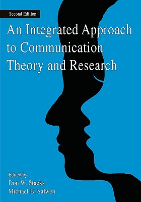 An Integrated Approach to Communication Theory and Research By Stacks, Don W. (EDT)/ Salwen, Michael B. (EDT)